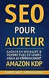 SEO pour Auteur: Gagner en visibilité et vendre plus de livres grâce au référencement Amazon KDP