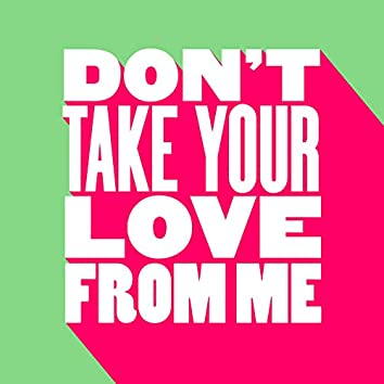 Don't Take Your Love From Me (Extended Mix)