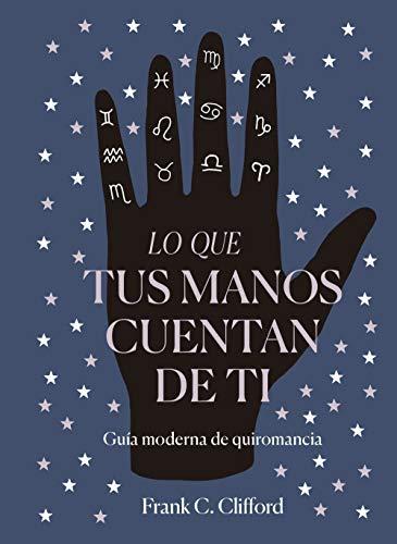 Lo que tus manos cuentan de ti: Guía moderna de quiromancia (PRACTICA)