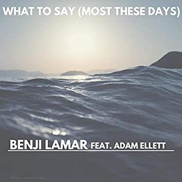 What to Say (Most These Days) [feat. Adam Ellett]