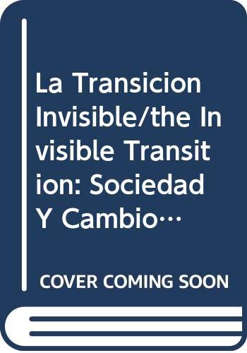 La Transicion Invisible/the Invisible Transition: Sociedad Y Cambio Politico En Cuba/society And Political Change In Cuba