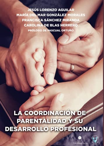LA COORDINACIÓN DE PARENTALIDAD Y SU DESARROLLO PROFESIONAL: Manual con formularios, modelos y documentos de apoyo para el ejercicio profesional