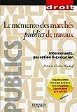 Le mémento des marchés publics de travaux - Intervenants, passation & éxécution