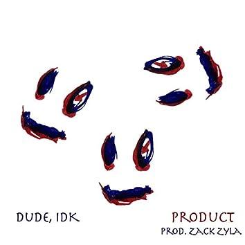 Dude, IDK