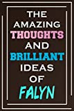 The Amazing Thoughts And Brilliant Ideas Of Falyn: Blank Lined Notebook   Personalized Name Gifts