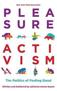Pleasure Activism: The Politics of Feeling Good (Emergent Strategy) by [adrienne maree brown, Rodriguez, Leah Lakshmi Piepzna-Samarasinha]