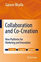 Collaboration and Co-creation: New Platforms for Marketing and Innovation