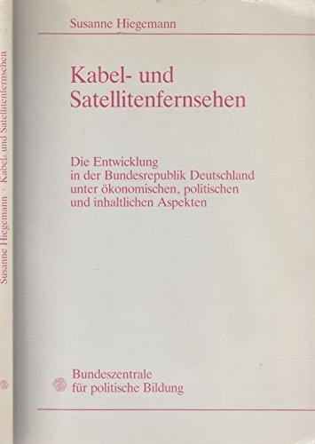 Kabel- und Satellitenfernsehen. Die Entwicklung in der Bundesrepublik Deutschland unter ökonomischen, politischen und inhaltlichen Aspekten