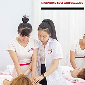 Enchanting Soul With Spa Music