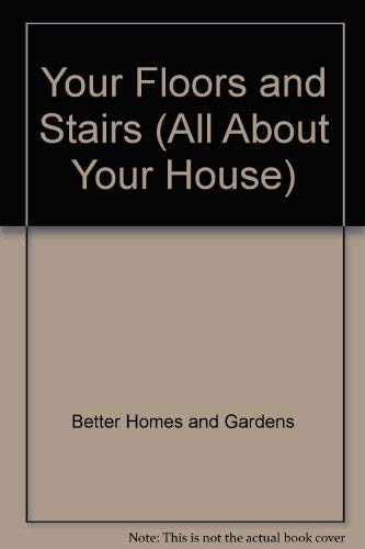 Better Homes and Gardens Your Floors and Stairs (All About Your House)