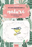 10 étapes pour dessiner la nature - Plus de 60 modèles d'animaux et de végétaux !