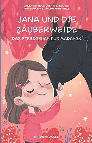Jana und die Zauberweide - Das Pferdebuch für Mädchen: Das Kinderbuch über Pferdeliebe, Freundschaft und Zusammenhalt