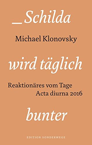 Schilda wird täglich bunter: Reaktionäres vom Tage. Acta diurna 2016 (Edition Sonderwege bei Manuscriptum)