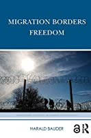 Migration Borders Freedom (Routledge Studies in Human Geography)