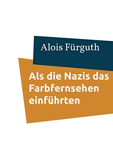 Als die Nazis das Farbfernsehen einführten: Oma ist eine alte Sau