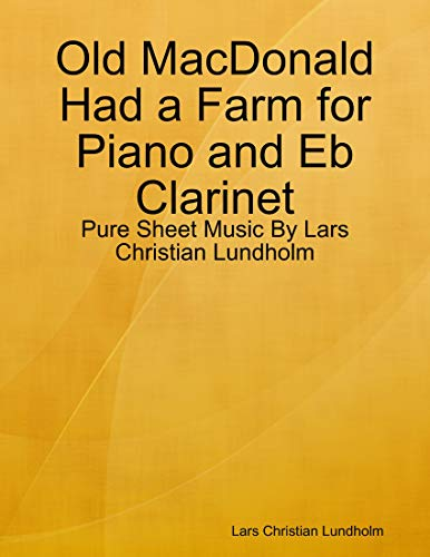 Old MacDonald Had a Farm for Piano and Eb Clarinet - Pure Sheet Music By Lars Christian Lundholm (English Edition)