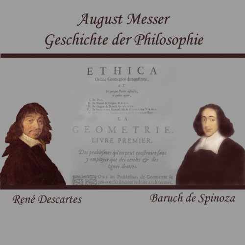 Descartes und Spinoza     Geschichte der Philosophie              Autor:                                                                                                                                 August Messer                               Sprecher:                                                                                                                                 Jan Koester                      Spieldauer: 1 Std. und 17 Min.     7 Bewertungen     Gesamt 4,3