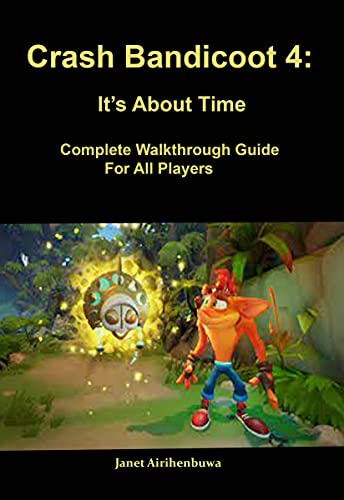 Crash Bandicoot 4: It's About Time: Complete Walkthrough Guide For All Players (English Edition)