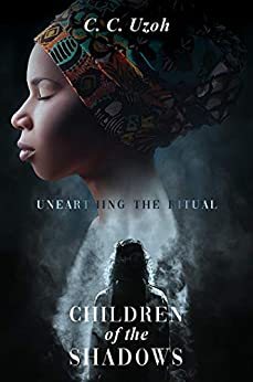 Children of the Shadows: Unearthing the Ritual by [C. C. Uzoh]