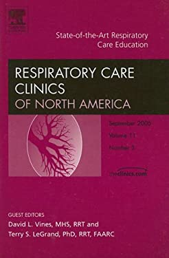 State-of-the-Art Respiratory Care Education, An Issue of Respiratory Care Clinics (Volume 11-3) (The Clinics: Internal Medicine (Volume 11-3))