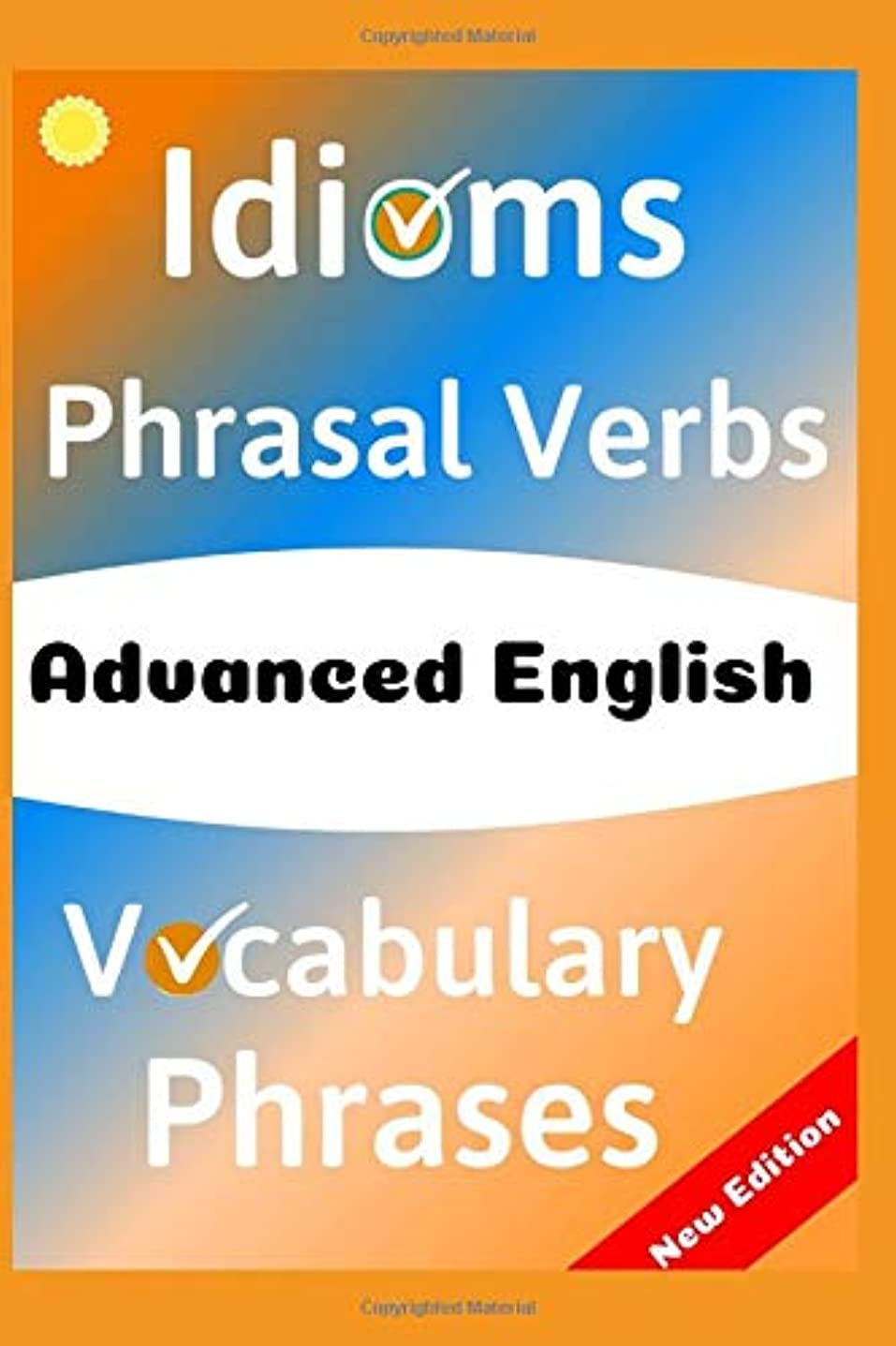 果てしない魚感じるADVANCED ENGLISH: Idioms, Phrasal Verbs, Vocabulary and Phrases: 700 Expressions of Academic Language (The ultimate Guide Book)