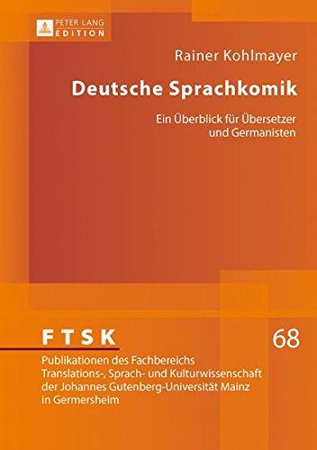 Deutsche Sprachkomik: Ein Überblick für Übersetzer und Germanisten (FTSK. Publikationen des Fachbereichs Translations-, Sprach- und Kulturwissenschaft ... Mainz in Germersheim, Band 68)