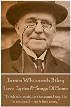 James Whitcomb Riley - Love-Lyrics & Songs Of Home: