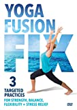 Yoga Fusion Fix: 3 Time Saving, Targeted Practices For Strength, Balance, Flexibility + Stress...