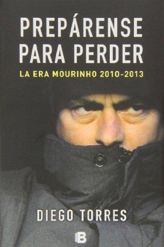 Prepárense para perder: La era Mourinho 2010-2013 (No ficción)