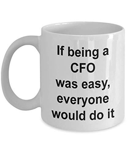 N\A Divertido CFO Coffee Mug Regalo de Agradecimiento para el Director Financiero Tesorero Si ser CFO Fuera fácil, Todos lo harían Taza de té