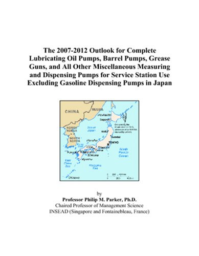 The 2007-2012 Outlook for Complete Lubricating Oil Pumps, Barrel Pumps, Grease Guns, and All Other Miscellaneous Measuring and Dispensing Pumps for ... Excluding Gasoline Dispensing Pumps in Japan