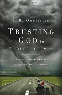 Trusting God in Troubled Times: Developing unshakable faith for unpredictable circumstances
