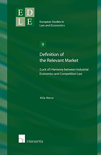 Definition of the Relevant Market: (Lack Of) Harmony Between Industrial Economics and Competition Law (European Studies in Law and Economics, Band 9)