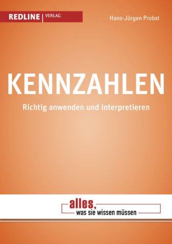 Kennzahlen - Alles, was Sie wissen müssen: Richtig anwenden und interpretieren