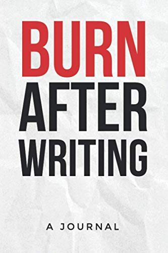 Burn After Writing: Write it, Release it, Question Book, Burn After Writing Journal | How Honest Are You When You Are Alone? 120 Pages with Random Questions.