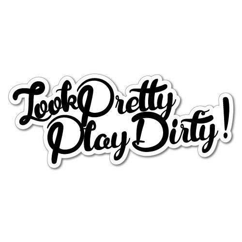 H421ld Pegatina decorativa de 4 x 4 con diseño de «Look Pretty Play Dirty»