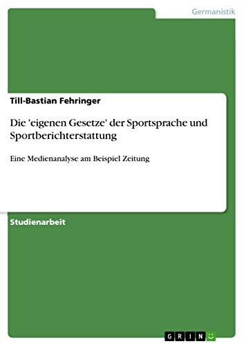 Die 'eigenen Gesetze' der Sportsprache und Sportberichterstattung: Eine Medienanalyse am Beispiel Zeitung