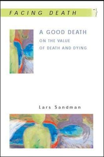 A Good Death: On the Value of Death and Dying: On the value of death and dying (Facing Death)