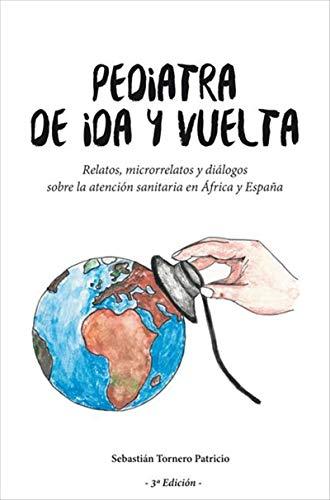 Pediatra de ida y vuelta: Relatos, microrrelatos y diálogos sobre la atención sanitaria en África y España eBook: Sebastián Tornero Patricio: Amazon.es: Tienda Kindle