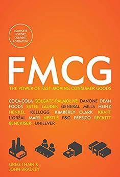 FMCG: The Power of Fast-Moving Consumer Goods by [Greg Thain, John Bradley]