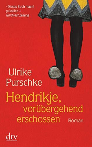 Buchseite und Rezensionen zu 'Hendrikje, vorübergehend erschossen: Roman' von Ulrike Purschke