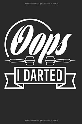 Oops I Darted: Liniertes Darts Notizbuch für Dartspieler zum selbst eintragen und notieren. Notizheft für Dart Ergebnisse, Skizzen und Zeichnungen. ... für Dartfans, Dartmeister und Dartverein