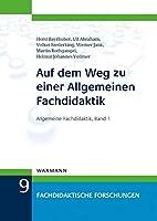 Auf dem Weg zu einer Allgemeinen Fachdidaktik: Allgemeine Fachdidaktik, Band 1