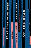 Drive Your Plow Over the Bones of the Dead: Olga Tokarczuk: A Novel