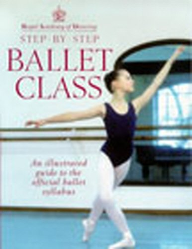 Royal Academy Of Dancing Step By Step Ballet Class: Illustrated Guide to...