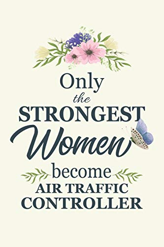Only The Strongest Women Become Air Traffic Control: Notebook | Diary | Composition | 6x9 | 120 Pages | Cream Paper | ATC Gift | Air Traffic Controller Gift