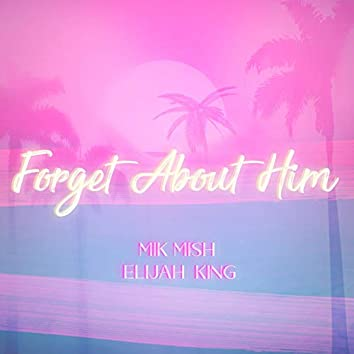 Forget About Him