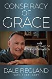 Conspiracy of Grace: A Wild Tale of Transformation