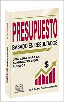 PRESUPUESTO BASADO EN RESULTADOS 2020: una guía para la administración pública de [C.P. Pedro Espino Miranda]