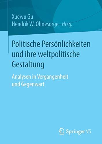 Politische Persönlichkeiten und ihre weltpolitische Gestaltung: Analysen in Vergangenheit und Gegenwart